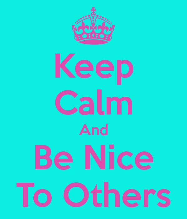 keep-calm-and-be-nice-to-others-4
